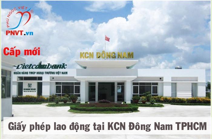 Tự chuẩn bị hồ sơ làm giấy phép lao động tại Khu công nghiệp Đông Nam TPHCM