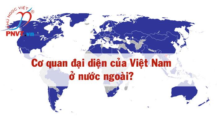 danh sách các cơ quan đại diện Việt Nam ở nước ngoài