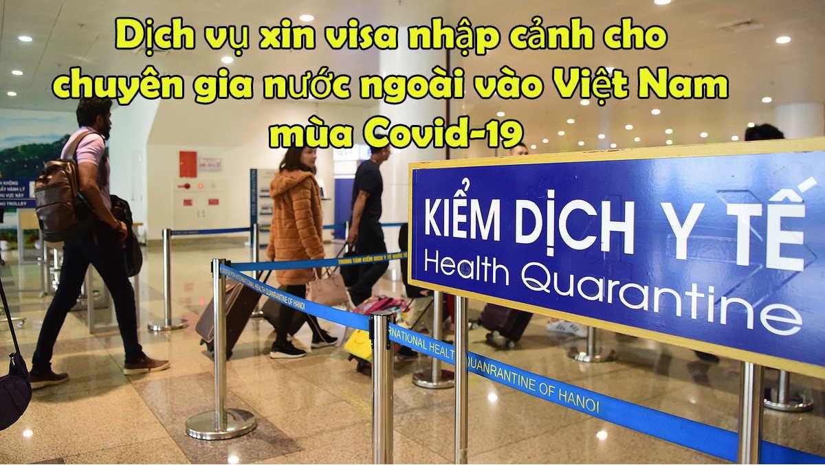 Dịch vụ xin công văn nhập cảnh Việt Nam trong mùa Covid-19