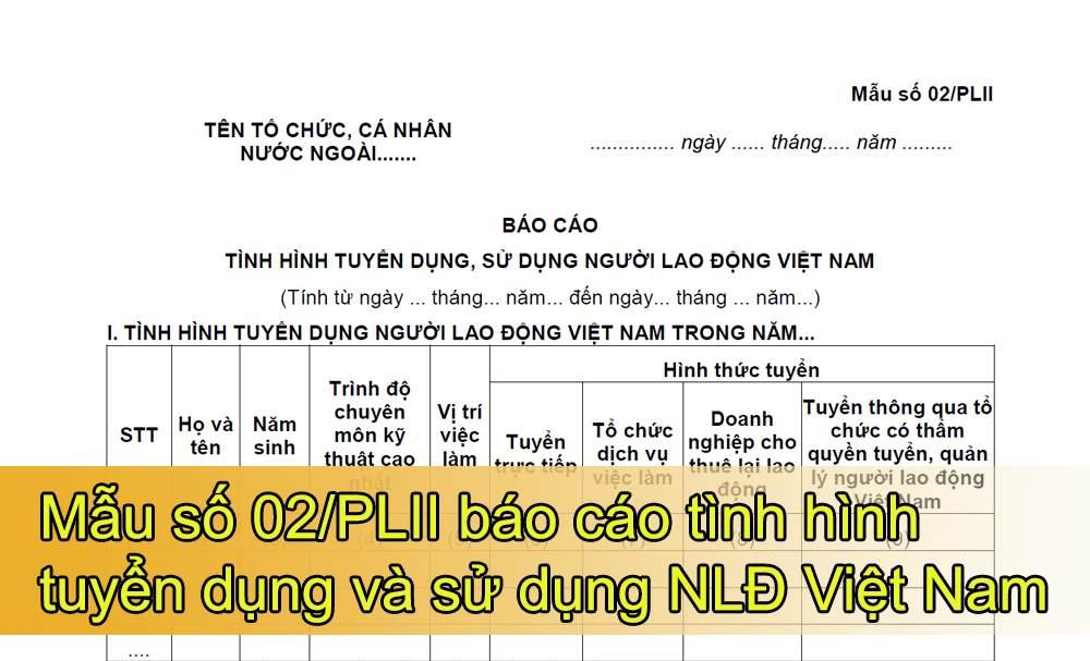 Mẫu số 02/PLII báo cáo tình hình tuyển dụng và sử dụng người lao động Việt Nam của tổ chức, doanh nghiệp nước ngoài